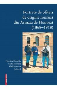 PORTRETE DE OFIŢERI DE ORIGINE ROMÂNĂ DIN ARMATA DE HONVEZI (1868–1918)