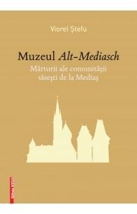 MUZEUL ALT-MEDIASCH / THE ALT-MEDIASCH MUSEUM