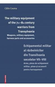 THE MILITARY EQUIPMENT OF THE 7TH–8TH CENTURY WARRIORS FROM TRANSYLVANIA / ECHIPAMENTUL MILITAR AL RĂZBOINICILOR DIN TRANSILVANIA SECOLELOR VII–VIII
