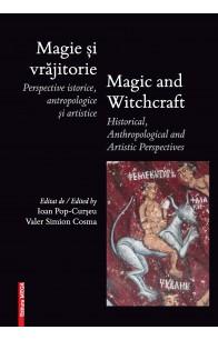 MAGIE ȘI VRĂJITORIE PERSPECTIVE ISTORICE, ANTROPOLOGICE ȘI ARTISTICE / MAGIE ET SORCELLERIE PERSPECTIVES HISTORIQUES, ANTHROPOLOGIQUES ET ARTISTIQUES / MAGIC AND WITCHCRAFT HISTORICAL, ANTHROPOLOGICAL AND ARTISTIC PERSPECTIVES