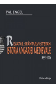 REGATUL SFÂNTULUI ŞTEFAN. ISTORIA UNGARIEI MEDIEVALE / THE KINGDOM OF SAINT STEPHEN. THE HISTORY OF MEDIEVAL HUNGARY