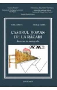 CASTRUL ROMAN DE LA RĂCARI. ÎNCERCARE DE MONOGRAFIE / THE ROMAN AUXILIARY FORT FROM RĂCARI. AN ATTEMPT OF MONOGRAPH