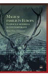 MAGIE ȘI FAMILIE ÎN EUROPA ÎN EPOCILE MODERNĂ ȘI CONTEMPORANĂ / MAGIC AND FAMILY IN EUROPE DURING THE MODERN AND CONTEMPORARY ERAS