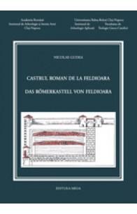 CASTRUL ROMAN DE LA FELDIOARA. ÎNCERCARE DE MONOGRAFIE ARHEOLOGICĂ / DAS RÖMERKASTELL VON FELDIOARA. VERSUCH EINER ARCHÄOLOGISCHEN MONOGRAPHIE / THE ROMAN FORT FROM FELDIOARA. AN ATTEMPT FOR AN ARCHAEOLOGICAL MONOGRAPH