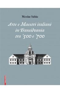 ARTE E MAESTRI ITALIANI IN TRANSILVANIA TRA '500 E '700