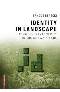 IDENTITY IN LANDSCAPE CONNECTIVITY AND DIVERSITY IN IRON AGE TRANSYLVANIA