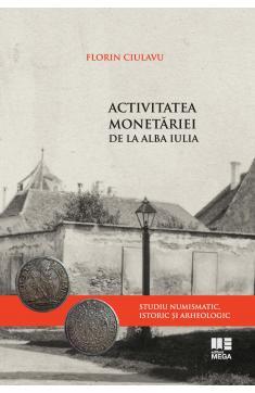 ACTIVITATEA MONETĂRIEI DE LA ALBA IULIA  / THE ACTIVITY OF THE COIN MINT IN ALBA IULIA