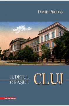 JUDEŢUL CLUJ : ORAŞUL CLUJ / CLUJ COUNTY: THE CITY OF CLUJ
