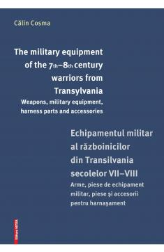 THE MILITARY EQUIPMENT OF THE 7TH–8TH CENTURY WARRIORS FROM TRANSYLVANIA / ECHIPAMENTUL MILITAR AL RĂZBOINICILOR DIN TRANSILVANIA SECOLELOR VII–VIII