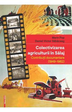 COLECTIVIZAREA AGRICULTURII ÎN SĂLAJ / THE COLLECTIVISATION OF AGRICULTURE IN SĂLAJ
